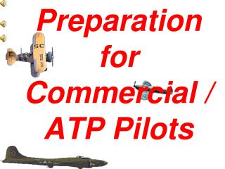 Preparation for Commercial / ATP Pilots