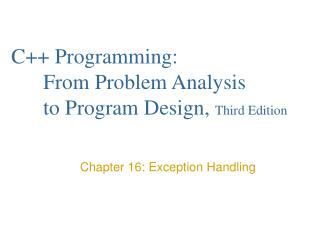 C++ Programming:  	From Problem Analysis 	to Program Design,  Third Edition