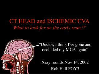 CT HEAD and ISCHEMIC CVA What to look for on the early scan