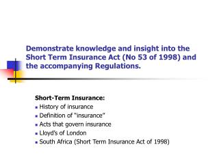 Demonstrate knowledge and insight into the Short Term Insurance Act (No 53 of 1998) and the accompanying Regulations.