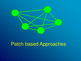 Patch based Approaches