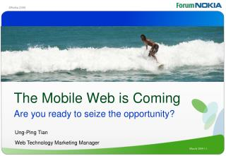 The Mobile Web is Coming Are you ready to seize the opportunity?