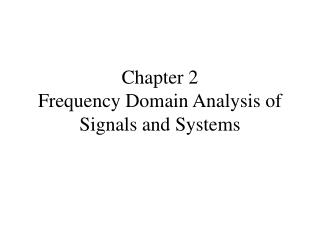 Chapter 2 Frequency Domain Analysis of Signals and Systems