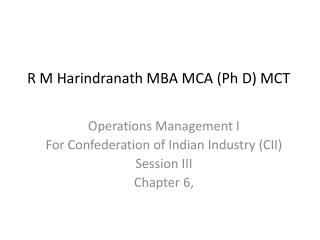 Operations Management I  For Confederation of Indian Industry (CII)  Session III Chapter 6,