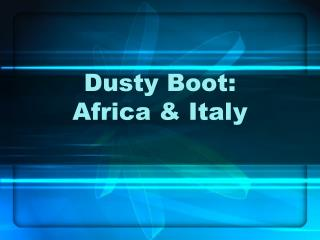 Dusty Boot:  Africa & Italy