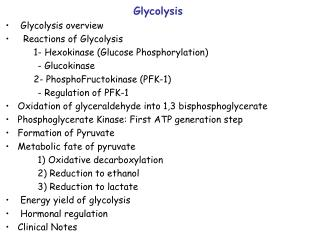 Glycolysis  Glycolysis overview   Reactions of Glycolysis 	1- Hexokinase (Glucose Phosphorylation)