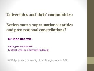 Dr  Jana  Bacevic Visiting research fellow Central European University, Budapest