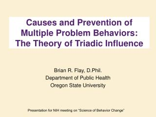 Causes and Prevention of Multiple Problem Behaviors:  The Theory of Triadic Influence