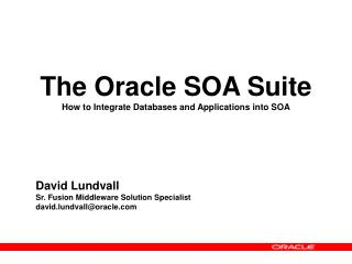 The Oracle SOA Suite How to Integrate Databases and Applications into SOA