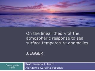 On the linear theory of the atmospheric response to sea surface temperature anomalies  J.EGGER