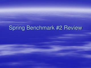 Spring Benchmark #2 Review