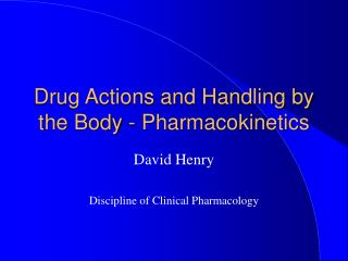 Drug Actions and Handling by the Body - Pharmacokinetics