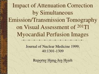 Journal of Nuclear Medicine 1999; 40:1301-1309 Reporter Hung-Jen Hsieh