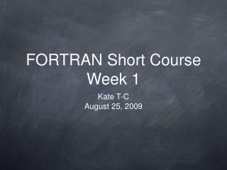 FORTRAN Short Course Week 1