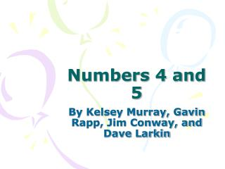 Numbers 4 and 5