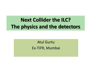 Next Collider the ILC?  The physics and the detectors