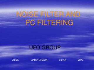 NOISE FILTER AND  PC FILTERING