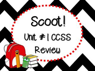Scoot! Unit #1 CCSS Review