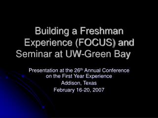 Building a Freshman Experience (FOCUS) and Seminar at UW-Green Bay