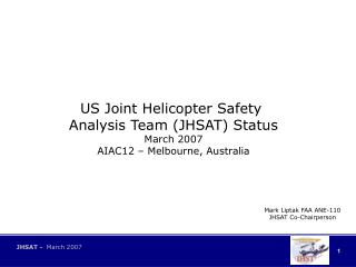 US Joint Helicopter Safety  Analysis Team (JHSAT) Status March 2007 AIAC12 – Melbourne, Australia