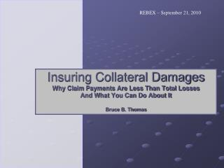 Insuring Collateral Damages Why Claim Payments Are Less Than Total Losses And What You Can Do About It Bruce B. Thomas