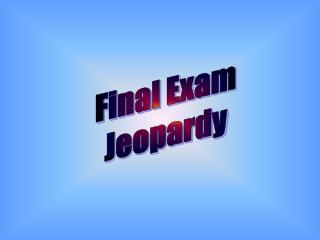 Final Exam Jeopardy