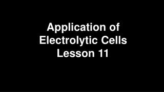 Application of Electrolytic Cells Lesson 11