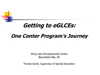 Getting to eGLCEs: One Center Program's Journey Wing Lake Developmental Center