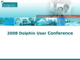 2008 Dolphin User Conference
