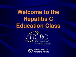 Welcome to the  Hepatitis C Education Class