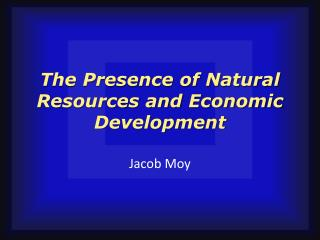 The Presence of Natural Resources and Economic Development