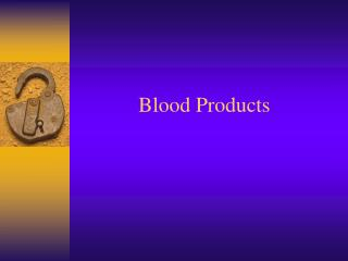 Blood Products