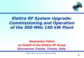 Alessandro Fabris  on behalf of the Elettra RF Group Sincrotrone Trieste, Trieste, Italy.
