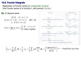 10.8. Fourier Integrals - Application of Fourier series to  nonperiodic function   Use Fourier series of a function f L