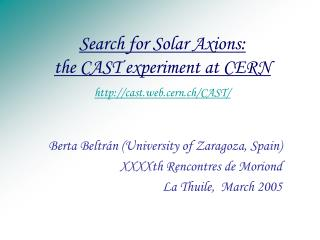 Search for Solar Axions: the CAST experiment at CERN cast.web.cern.ch/CAST/