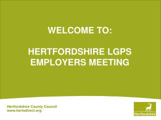 WELCOME TO: HERTFORDSHIRE LGPS EMPLOYERS MEETING