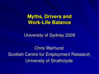 Myths, Drivers and  Work-Life Balance  University of Sydney 2009