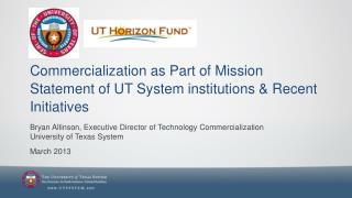 Commercialization as Part of Mission Statement of UT System institutions & Recent Initiatives