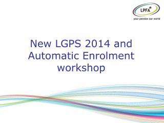 New LGPS 2014 and Automatic Enrolment workshop