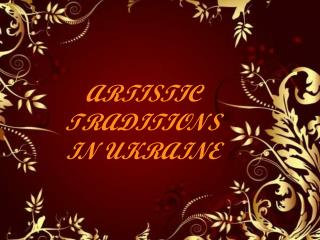 ARTISTIC  TRADITIONS  IN UKRAINE