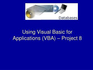 Using Visual Basic for Applications (VBA) – Project 8