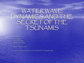 WATER WAVE DYNAMICS AND THE SECRET OF THE TSUNAMIS