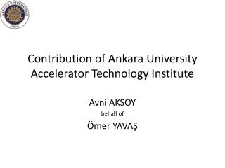 Contribution of Ankara University Accelerator Technology Institute