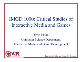 IMGD 1000: Critical Studies of Interactive Media and Games