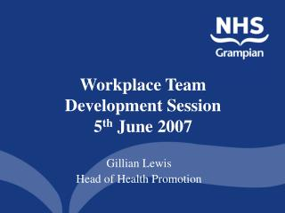 Workplace Team  Development Session 5 th  June 2007
