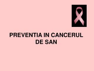 PREVENTIA IN CANCERUL DE SAN
