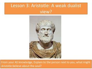Lesson 3: Aristotle: A weak dualist view?