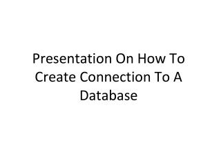 Presentation On How To Create Connection To A Database