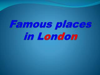 Famous places in  L o n d o n