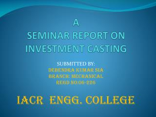 A   SEMINAR REPORT ON INVESTMENT CASTING